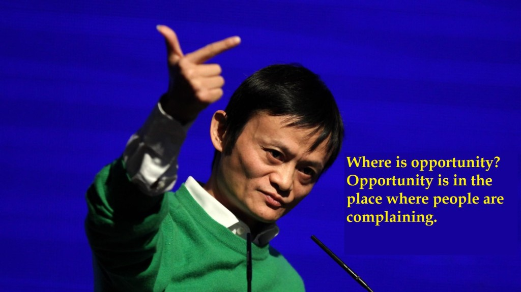 Jack-Ma-Where-is-opportunity?-Opportuinity-is-in-the-place-where-people-are-complaining.