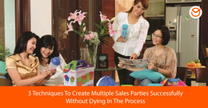 3-Techniques-To-Create-Multiple-Sales-Parties-Successfully-Without-Dying-In-The-Process-