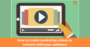How to create marketing videos to connect with your audience