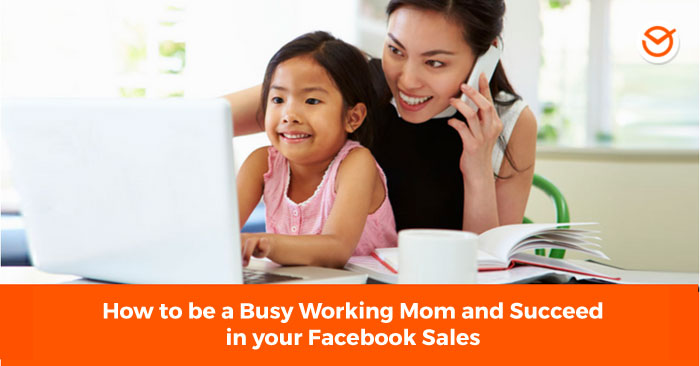 How-to-be-a-busy-mom-and-succeed-in-your-Facebook-Sales