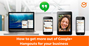 How to get more out of Google+ Hangouts