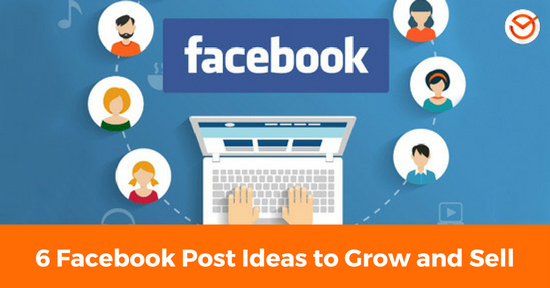6 Facebook Post Ideas to Grow and Sell
