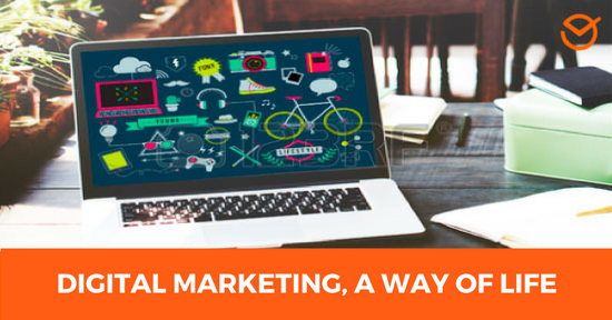 DIGITAL MARKETING, A WAY OF LIFE