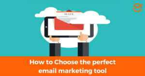 How to Choose the perfect email marketing tool