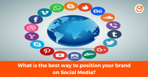What is the best way to position your brand on Social Media_
