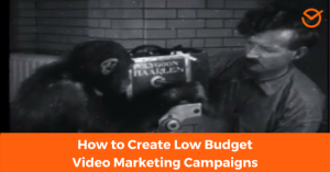 Low Budget Video Marketing Campaigns