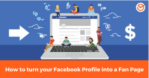 How to turn your Facebook Profile into a Fan Page
