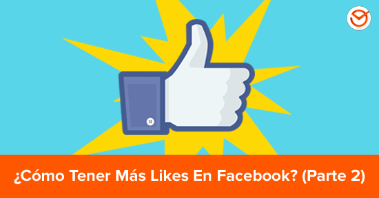 ¿Cómo Tener Más Likes en Facebook? Tips Infalibles Parte 2