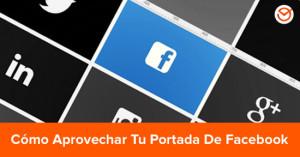 Cómo aprovechar tu Portada de Facebook