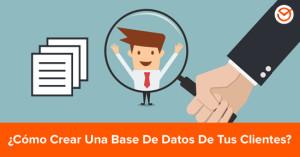 Aprende cómo hacer una base de datos de clientes y por qué es importante para tu negocio