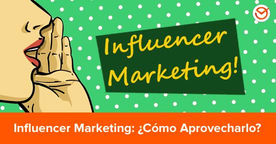 Cómo aprovechar el Influencer Marketing