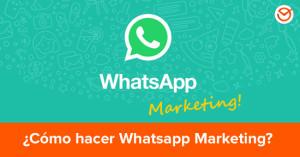 Tips e Información para Hacer Whatsapp Marketing