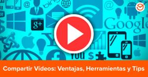 Compartir Vídeos En Social Media (Ventajas y Tips)