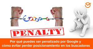 Penalizaciones-de-Google--Por-qué-puedes-ser-penalizado-por-Google-y-cómo-evitar-perder-posicionamiento-en-los-buscadores