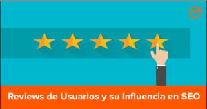 ¿Cómo-influyen-las-reseñas-o-reviews-escritos-por-los-usuarios-en-el-SEO-de-tu-sitio-