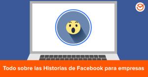 Cómo aprovechar las historias de Facebook para empresas