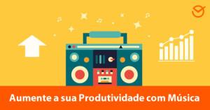 aumente a sua produtividade com musica